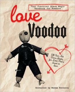 Love Voodoo: Your Practical Black Magic Handbook for Romance