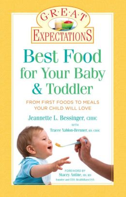 Great Expectations: Best Food for Your Baby & Toddler: From First Foods to Meals Your Child will Love