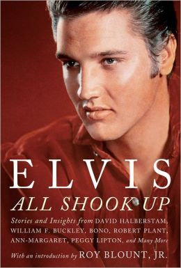 Elvis: All Shook Up: Stories and Insights from Family Members, Journalists, and Those Who Were There