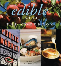 Edible Seattle: The Cookbook