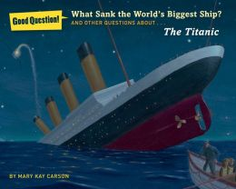 What Sank the World's Biggest Ship?: And Other Questions About the Titanic