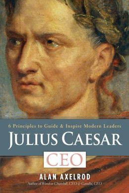 Julius Caesar, CEO: 6 Principles to Guide & Inspire Modern Leaders