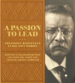 A Passion to Lead: Theodore Roosevelt in His Own Words (PagePerfect NOOK Book)