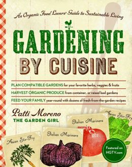 Gardening by Cuisine: An Organic-Food Lover's Guide to Sustainable Living