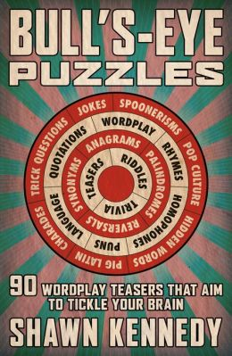 Bull's-Eye Puzzles: 90 Wordplay Teasers That Aim to Tickle Your Brain