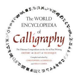 The World Encyclopedia of Calligraphy: The Ultimate Compendium on the Art of Fine Writing-History, Craft, Technique (PagePerfect NOOK Book)