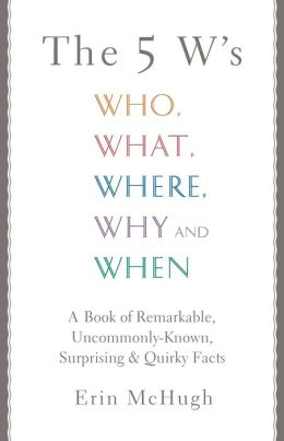 The 5 W's: Who, What, Where, Why and When