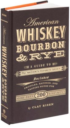 American Whiskey, Bourbon & Rye: A Guide to the Nationn