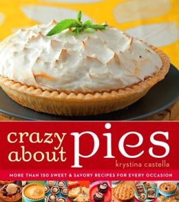 Crazy About Pies: More than 150 Sweet & Savory Recipes for Every Occasion (PagePerfect NOOK Book)