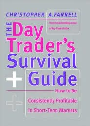 Day Trader's Survival Guide: How to Be Consistently Profitable in the Short-Term Markets