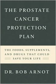 The Prostate Cancer Protection Plan: The Foods, Supplements and Drugs That Could Save Your Life