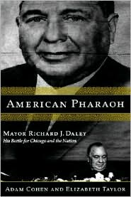 American Pharaoh: Mayor Richard J. Daley: His Battle for Chicago and the Nation