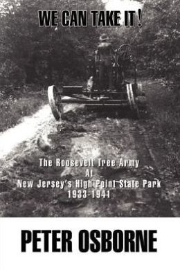 We Can Take It!: The Roosevelt Tree Army at New Jersey's High Point State Park 1933-1941