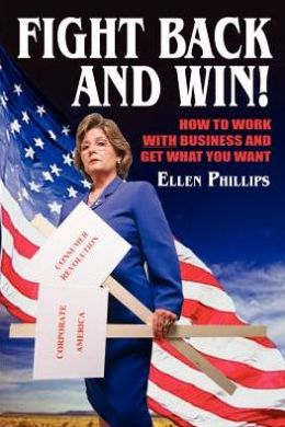 Fight Back and Win!: How to Work with Business and Get What You Want