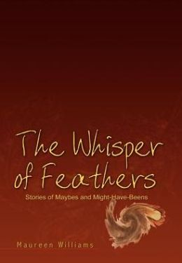 The Whisper of Feathers: Stories of Maybes and Might-have-beens