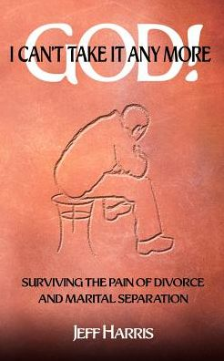 God! I Can't Take It Any More: Surviving the Pain of Divorce and Marital Separation