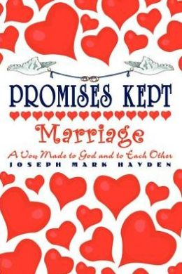 Promises Kept: Marriage - a Vow Made to God and to Each Other