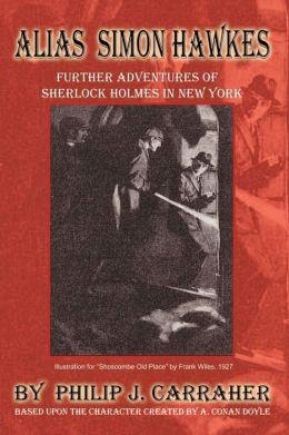 Alias Simon Hawkes: Further Adventures of Sherlock Holmes in New York