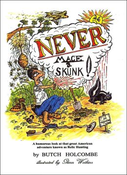 Never Mace a Skunk: A Humorous look at that great American adventure known as Relic Hunting