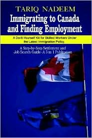 Immigrating to Canada and Finding Employment: A Do-It-Yourself Kit for Skilled Workers under the Latest Immigration Policy: A Step-by-Step Settlement and Job Search Guide