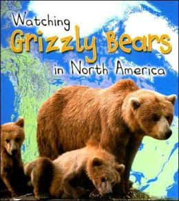 Watching Grizzly Bears in North America