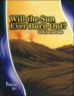 Will the Sun Ever Burn Out?: Earth, Sun, and Moon