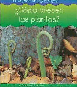 Como Crecen Las Plantas? (how Do Plants Grow?)