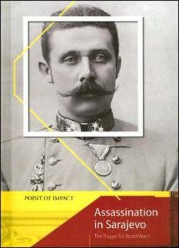 Assassination in Sarajevo: The Trigger for World War I