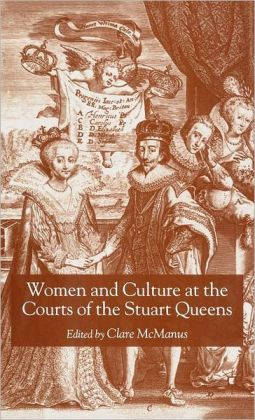 Women and Culture At the Courts of the Stuart Queens
