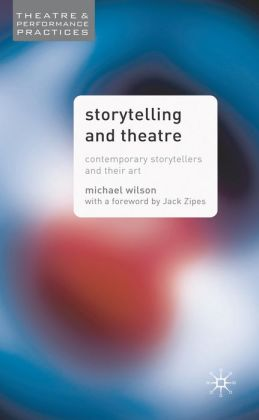 Storytelling and Theatre: Contemporary Storytellers and Their Art (Theatre and Performance Practices Series)