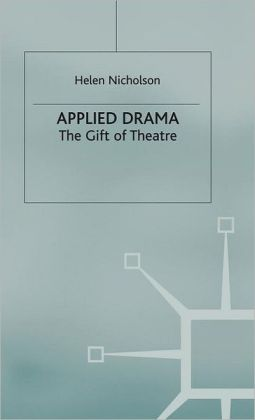 Applied Drama: The Gift of Theatre (Theatre and Performance Practices Series)