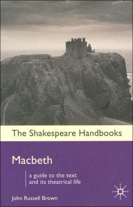 MacBeth: A Guide to the Text and its Theatrical Life (Shakespeare Handbooks Series)