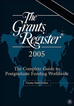 The Grants Register 2005: The Complete Guide to Postgraduate Funding Worldwide, Twenty-Third Edition