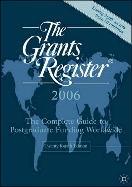 The Grants Register 2006: The Complete Guide to Postgraduate Funding Worldwide