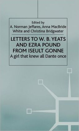 Letters to W.B. Yeats and Ezra Pound from Iseult Gonne: A Girl That Knew All Dante Once