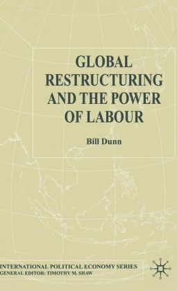Global Restructuring and the Power of Labour (International Political Economy Series)