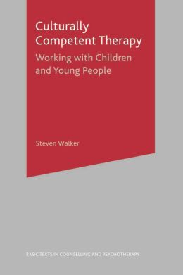 Culturally Competent Therapy: Working with Children and Young People