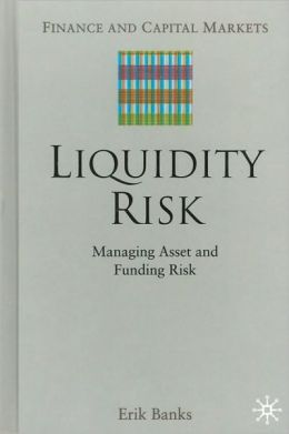 Liquidity Risk: Managing Assets and Funding Risk (Finance and Capital Markets Series)