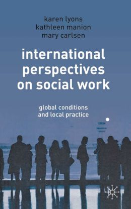 International Perspectives on Social Work: Global Conditions and Local Practice