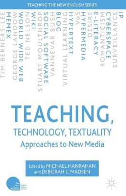 Teaching, Technology, Textuality: Approaches to New Media
