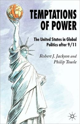 Temptations of Power: The United States in Global Politics After 9/11
