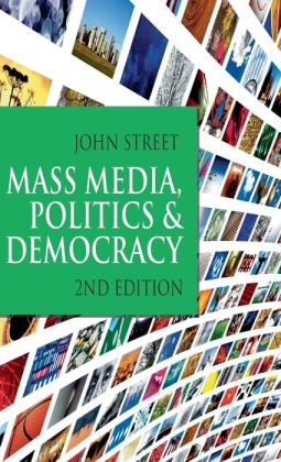 Mass Media, Politics and Democracy