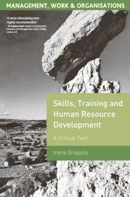 Skills, Training and Human Resource Development: A Critical Text (Mangement, Work & Organisations Series)