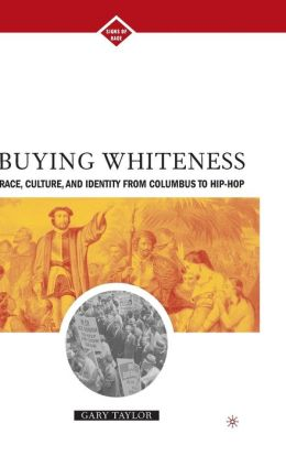 Buying Whiteness: Race, Culture, and Identity from Columbus to Hip-Hop (Signs of Race Series)