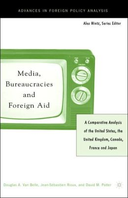 Media, Bureaucracies, And Foreign Aid