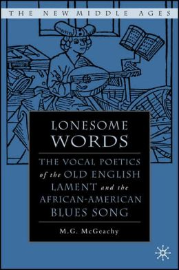 Lonesome Words: The Vocal Poetics of the Old English Lament and the African-American Blues Song