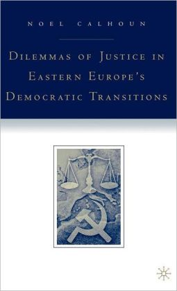 Dilemmas of Justice in Eastern Europe's Democratic Transitions