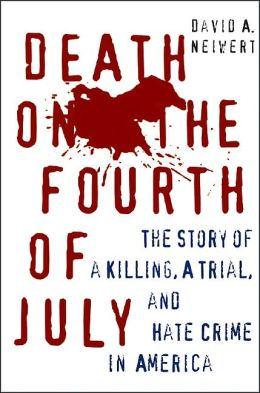 Death on the Fourth of July: A Hate Crime, a Killing, and a Trial in Small-Town America