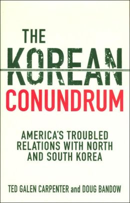 Korean Conundrum: America's Troubled Relations with North and South Korea