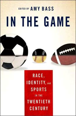 In the Game: Race Identity and Sports in the Twentieth Century